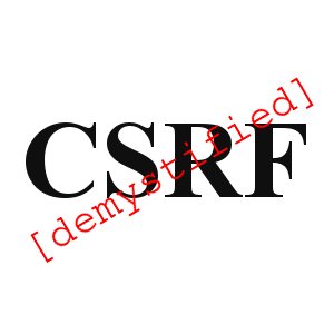 Cross-Site Request Forgery: Demystified